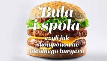 Buła i spóła, czyli jak skomponować idealnego burgera